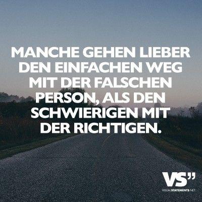 Manche gehen lieber den einfachen Weg mit der falschen Person, als den schwierigen mit der richtigen.