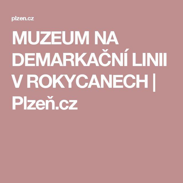 MUZEUM NA DEMARKAČNÍ LINII V ROKYCANECH | Plzeň.cz
