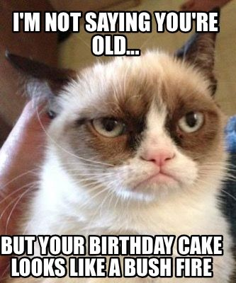 you're old birthday cakes | Meme Maker - I'm not saying you're old... But your birthday cake looks ...