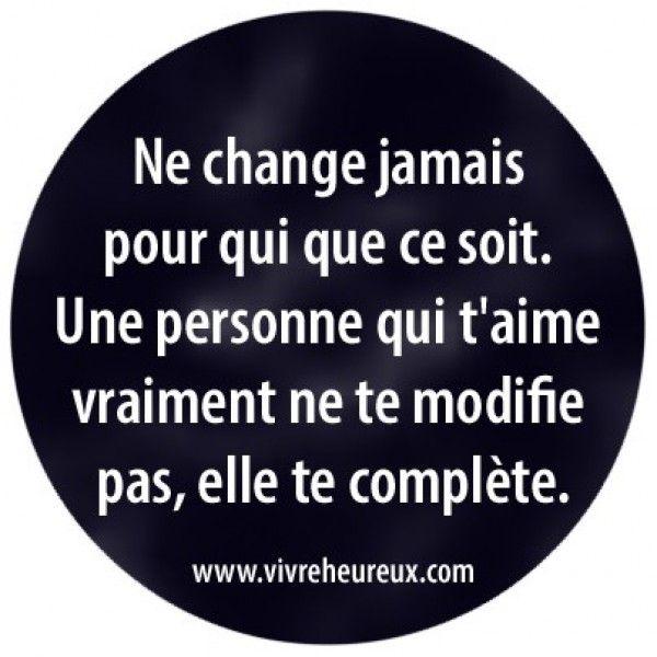 il n'y a aucune raison de changer on est comme on est!!! pourquoi vouloir etre qq d'autre???