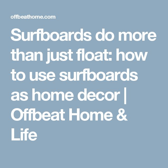 Surfboards do more than just float: how to use surfboards as home decor | Offbeat Home & Life