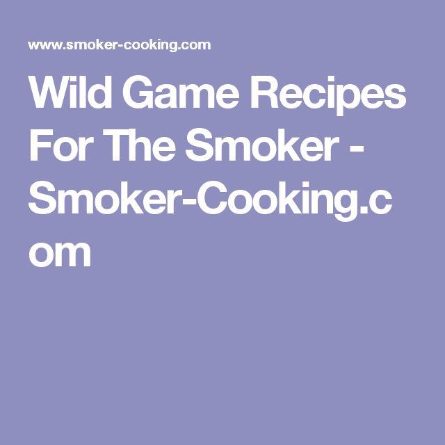 Wild Game Recipes For The Smoker - Smoker-Cooking.com