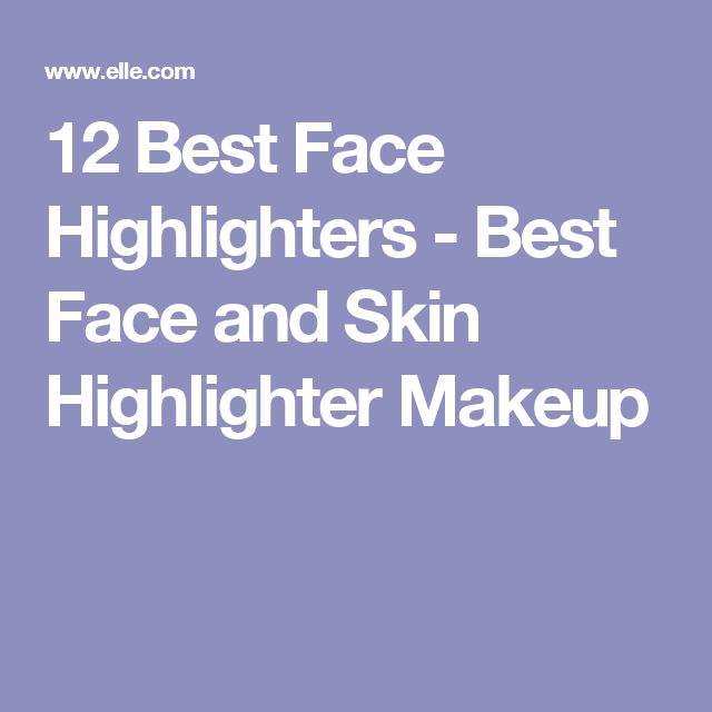 12 Best Face Highlighters - Best Face and Skin Highlighter Makeup