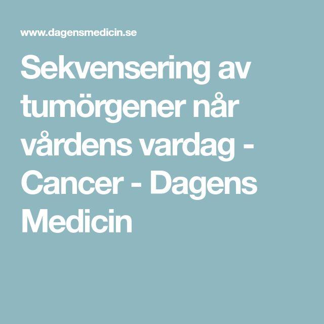Sekvensering av tumörgener når vårdens vardag - Cancer - Dagens Medicin