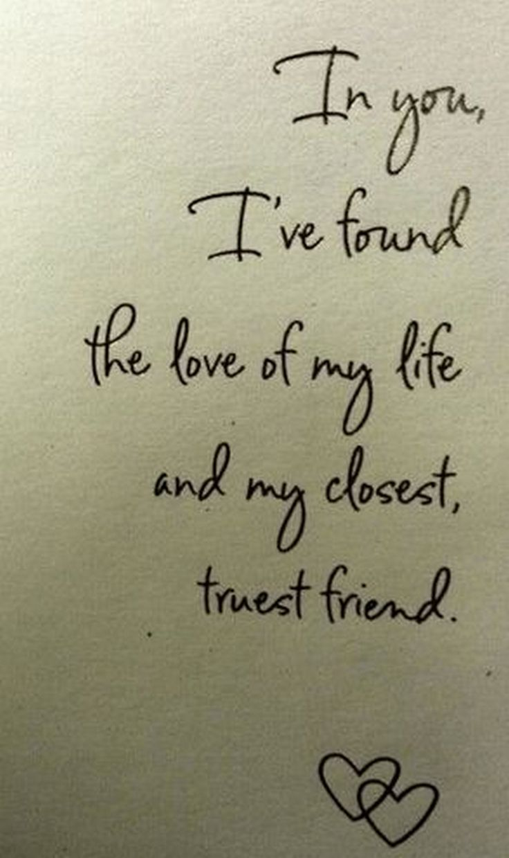 """""""In you I ve found the love of my life and my closest"""