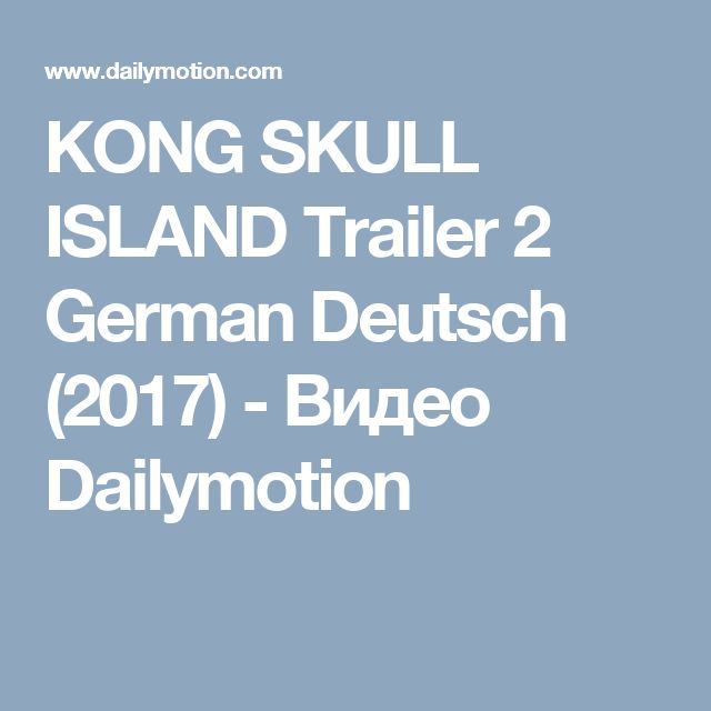 KONG SKULL ISLAND Trailer 2 German Deutsch (2017) - Видео Dailymotion