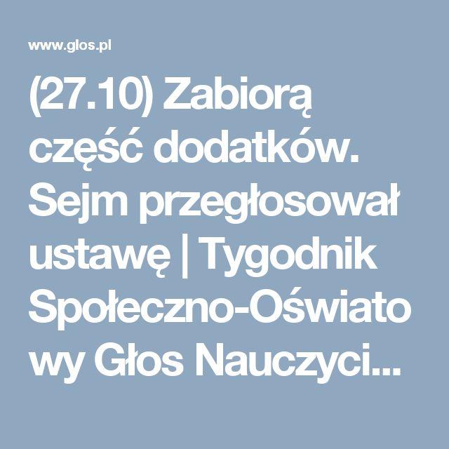 (27.10) Zabiorą część dodatków. Sejm przegłosował ustawę | Tygodnik Społeczno-Oświatowy Głos Nauczycielski