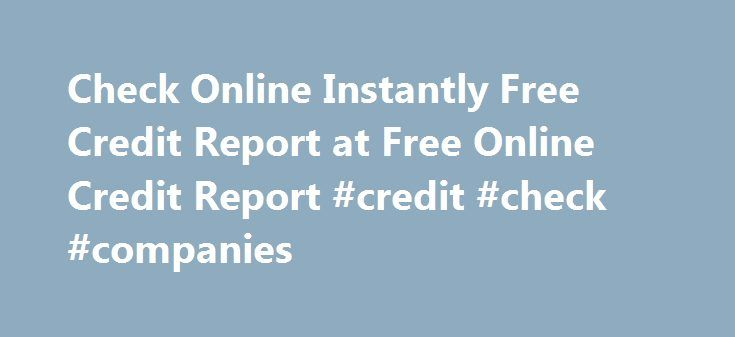 Check Online Instantly Free Credit Report at Free Online Credit Report #credit #check #companies http://credit.remmont.com/check-online-instantly-free-credit-report-at-free-online-credit-report-credit-check-companies/  #free credit report online instantly