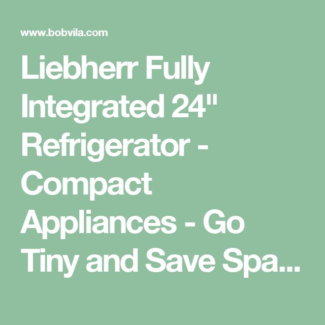 """Liebherr Fully Integrated 24"""" Refrigerator - Compact Appliances - Go Tiny and Save Space - Bob Vila"""