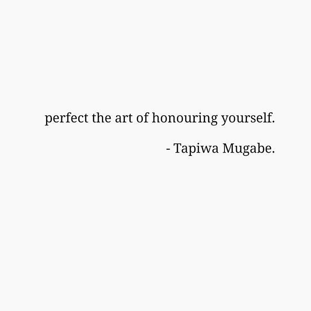 """perfect the art of honouring yourself"" -Tapiwa Mugabe"