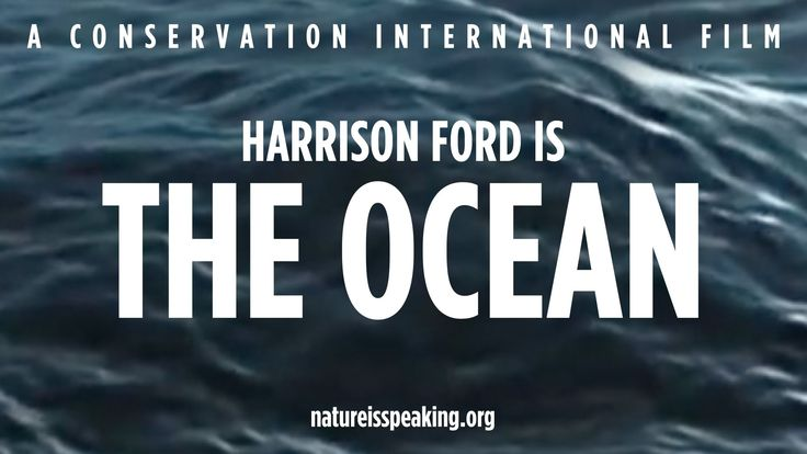 Nature Is Speaking – Harrison Ford is The Ocean | Conservation Internati...