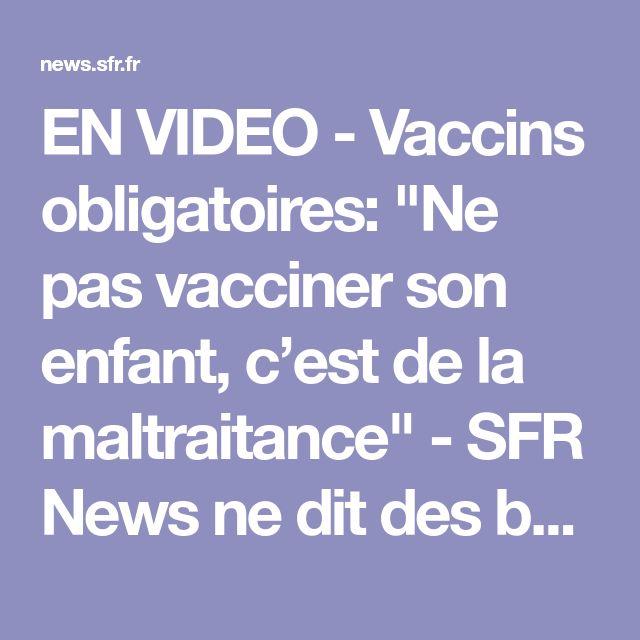 """EN VIDEO - Vaccins obligatoires: """"Ne pas vacciner son enfant, c'est de la maltraitance"""" - SFR News  ne dit pas des bêtises graves tu ne peut pas tout savoir sur la vie soit modeste et laisse les personnes décider de leur vie OK"""