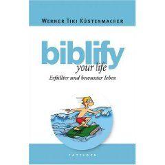 """Werner Tiki Küstenmacher: """"Biblify your Life - Erfüllter und bewusster leben"""""""