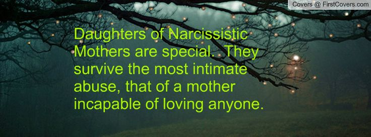 Narcissism Quotes | Daughters of Narcissistic Mothers are special. They survive the most ...