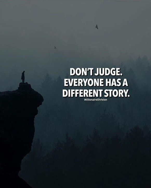Dont Judge Everyone Has A Different Story Quotes Quotes