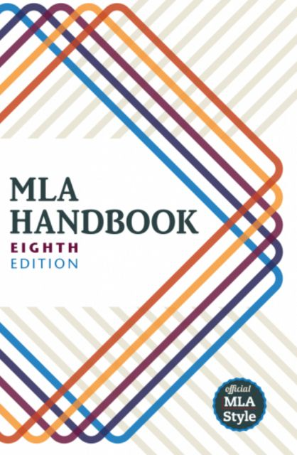 New MLA Handbook seeks to make citing sources from a variety of media easier and more commonsensical.