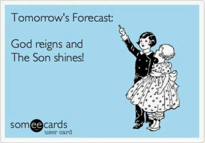 Tomorrow's forecast: God reigns and the Son shines | Christian Funny Pictures - A time to laugh