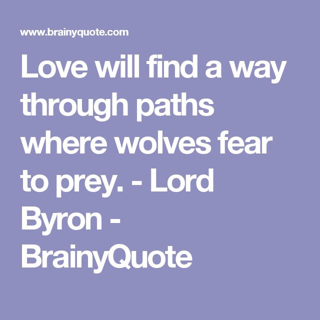 Love will find a way through paths where wolves fear to prey. - Lord Byron - BrainyQuote
