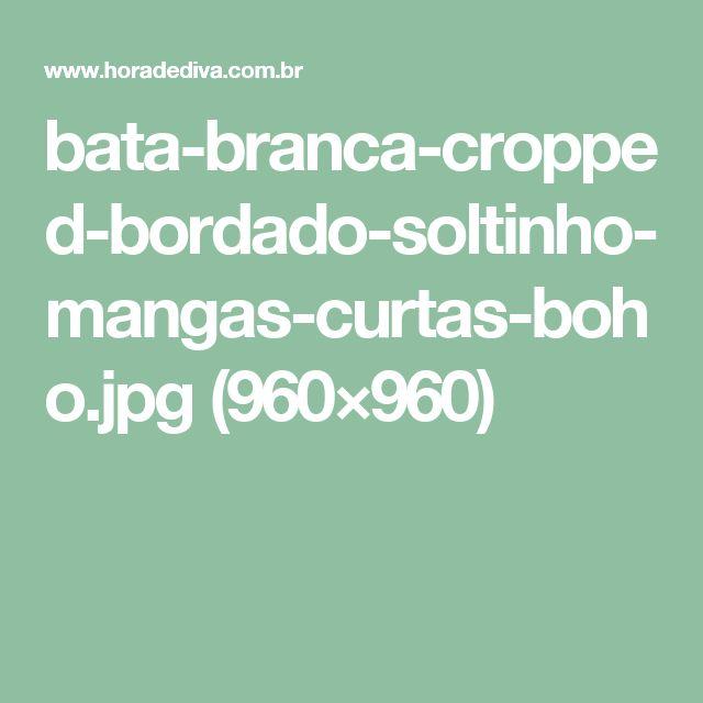 bata-branca-cropped-bordado-soltinho-mangas-curtas-boho.jpg (960×960)