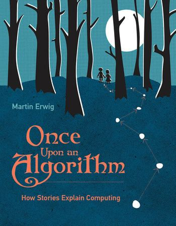 How Hansel and Gretel, Sherlock Holmes, the movie Groundhog Day, Harry Potter, and other familiar stories illustrate the concepts of computing.