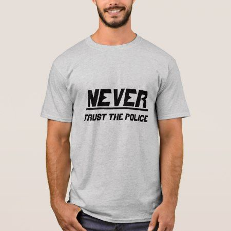 Never trust the police T-Shirt - tap to personalize and get yours