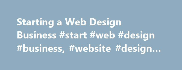 Starting a Web Design Business #start #web #design #business, #website #design #business http://canada.nef2.com/starting-a-web-design-business-start-web-design-business-website-design-business/  How to Start a Web Design Business Home Making Money Starting a Web Design Business Starting a web design business is one of the most lucrative opportunities out there these days. There are so many people that want to create websites so the demands for your services are extremely high. Before you get…