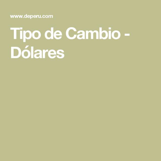 Tipo de Cambio - Dólares