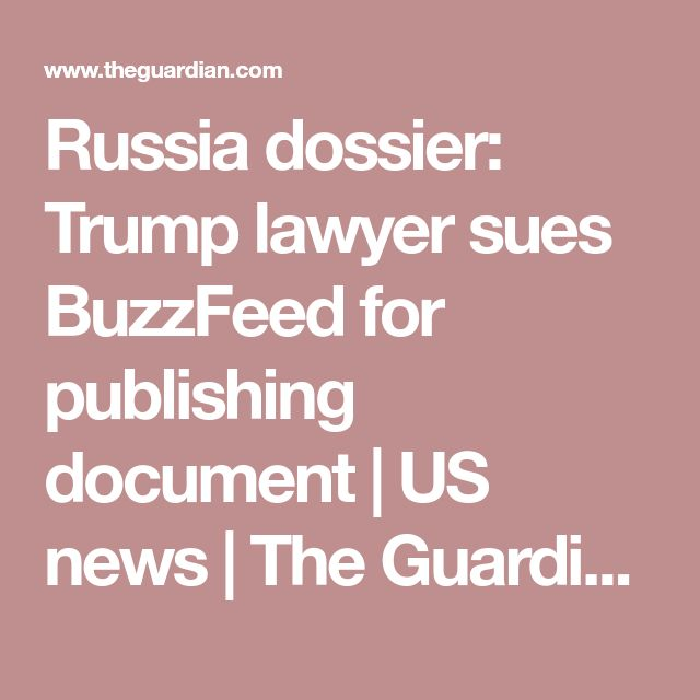 Russia dossier: Trump lawyer sues BuzzFeed for publishing document | US news | The Guardian