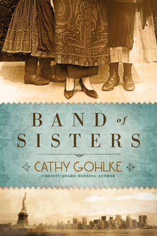 "Band of Sisters, ""one of the best books I've read..Cathy Gohlke is an author to follow!""said an earlier pinner. Read~ July 2015. Interesting storyline but somewhat slow."