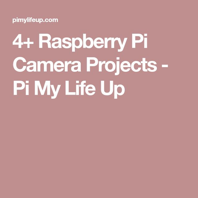 4+ Raspberry Pi Camera Projects - Pi My Life Up
