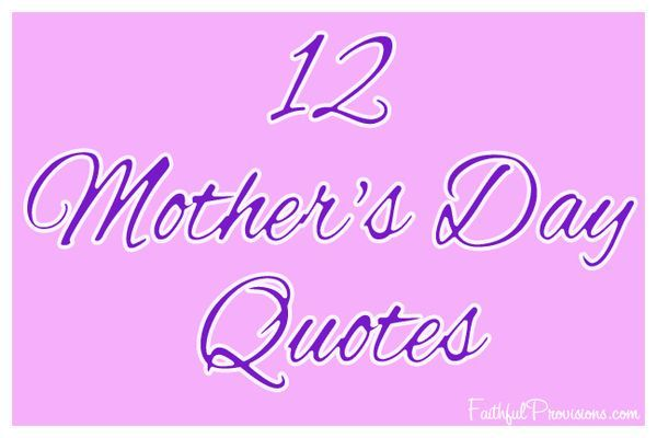 12 Mother's Day quotes that would be prefect for mother's day cards or crafts