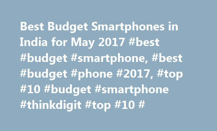 Best Budget Smartphones in India for May 2017 #best #budget #smartphone, #best #budget #phone #2017, #top #10 #budget #smartphone #thinkdigit #top #10 # http://bahamas.remmont.com/best-budget-smartphones-in-india-for-may-2017-best-budget-smartphone-best-budget-phone-2017-top-10-budget-smartphone-thinkdigit-top-10/  # Best Budget Smartphones in India for May 2017 By Digit Updated 01 – Jun – 2017 If you are buying a smartphone in India, chances are you are buying something in the budget mobile…