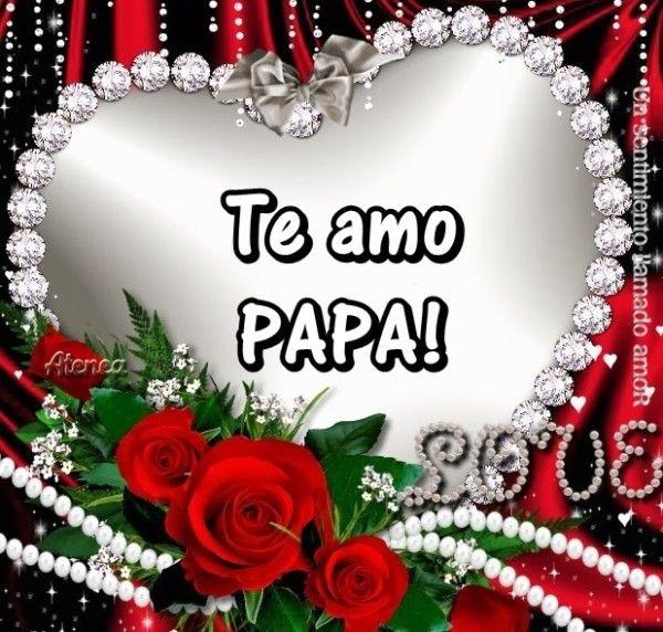 Papá Te Amo Con Todo Mi Corazón Búsqueda De Google Corazones Con Nombres Te Amo Hijo Te Amo Hija Imagenes