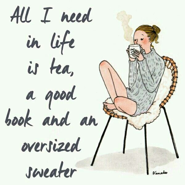 All I need in life is tea, a good book, and an oversized sweater.