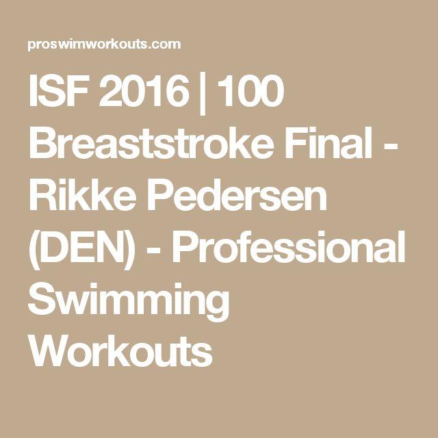 ISF 2016 | 100 Breaststroke Final - Rikke Pedersen (DEN) - Professional Swimming Workouts