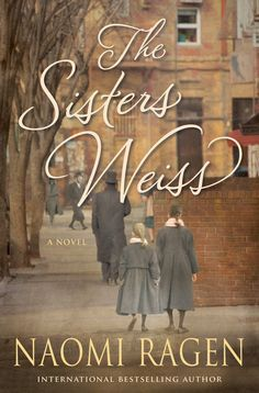 The Sisters Weiss by Naomi Ragen A powerful new novel of identity, loyalty and true love, from the international bestselling author of 'The Tenth Song'
