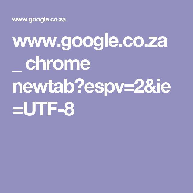 www.google.co.za _ chrome newtab?espv=2&ie=UTF-8