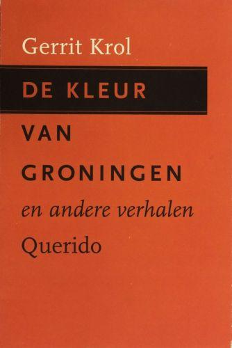 De kleur van Groningen en andere verhalen - Gerrit Krol