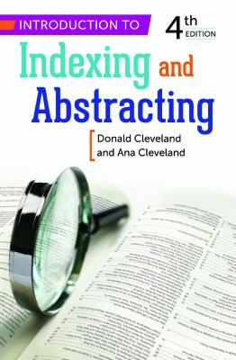 Introduction to indexing and abstracting / Donald Cleveland and Ana Cleveland., 4th ed. / Santa Barbara, California : Libraries Unlimited, An Imprint of ABC-CLIO, LLC, [2013]  -- Successful information access in the digital information age requires robust systems of indexing and abstracting. This book provides a complete introduction to the subject that covers the many recent changes in the field.: Book