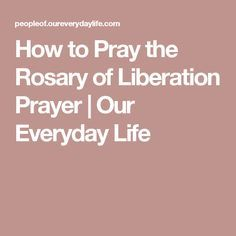 How to Pray the Rosary of Liberation Prayer   Our Everyday Life