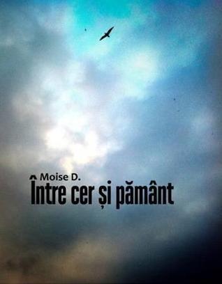 Între cer şi pământ – Moise D