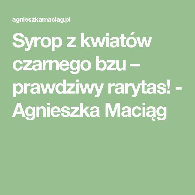 Syrop z kwiatów czarnego bzu – prawdziwy rarytas! - Agnieszka Maciąg