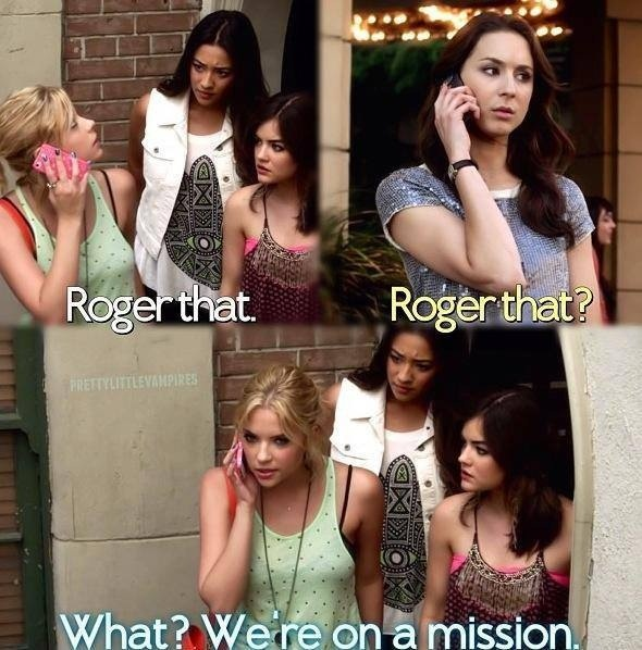 """Hanna Marin and Spencer Hastings quote """"What? We're on a mission."""" PLL"""