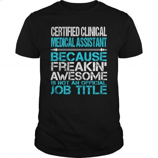 Awesome Tee For Certified Clinical Medical Assistant - #white hoodie #sweat shirts. I WANT THIS => https://www.sunfrog.com/LifeStyle/Awesome-Tee-For-Certified-Clinical-Medical-Assistant-154924688-Black-Guys.html?60505