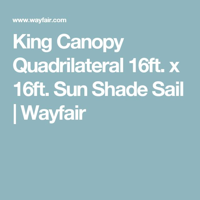 King Canopy Quadrilateral 16ft. x 16ft. Sun Shade Sail | Wayfair