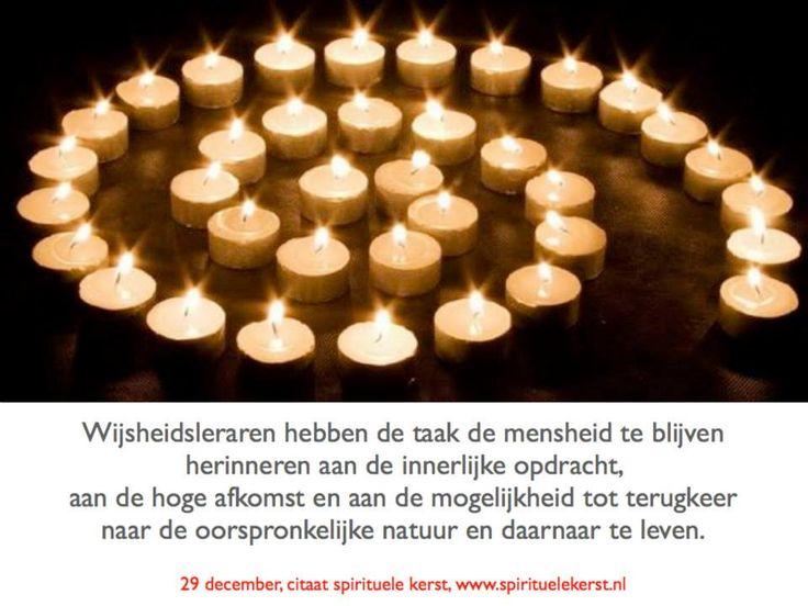 8. 29 december  Wijsheidsleraren hebben de taak de mensheid te blijven herinneren aan die innerlijke opdracht, aan de hoge afkomst en aan de mogelijkheid tot terugkeer naar de oorspronkelijke natuur en daarnaar te leven.  http://www.spirituelekerst.nl/