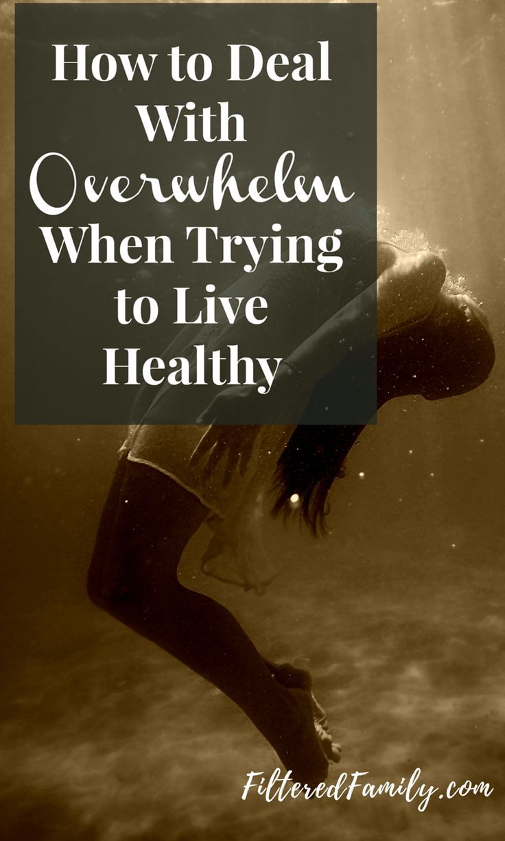How To Deal With Overwhelm When Trying To Live Healthy