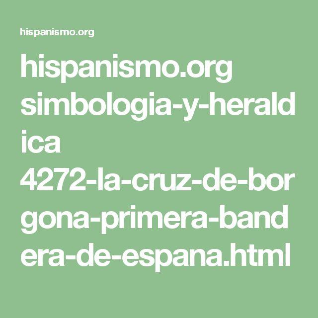 hispanismo.org simbologia-y-heraldica 4272-la-cruz-de-borgona-primera-bandera-de-espana.html