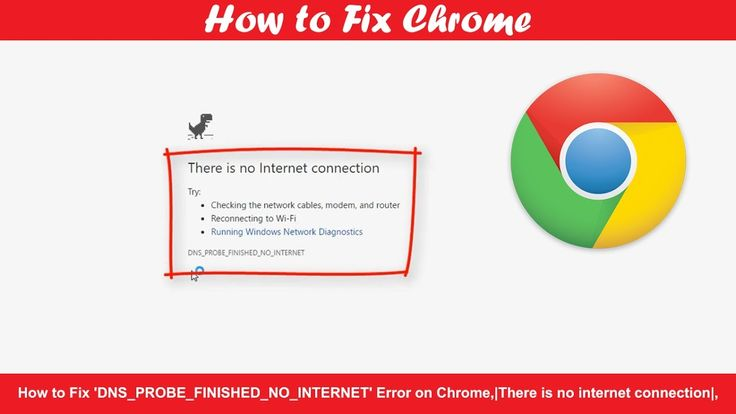 How to Fix 'DNS PROBE FINISHED NO INTERNET' Error on Chrome,There is no ...
