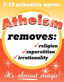 Atheism, Religion, God is Imaginary, Science. 9/10 scientists agree: Atheism removes: religion, superstition, irrationality. It's almost magic!